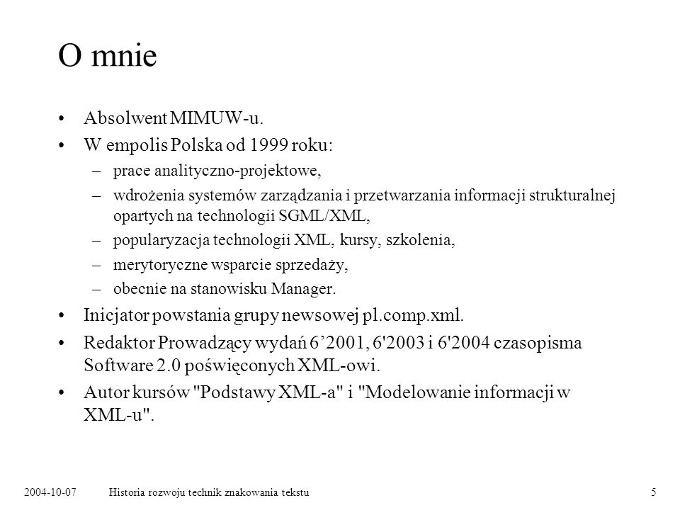 2004-10-07Historia rozwoju technik znakowania tekstu5 O mnie Absolwent MIMUW-u.