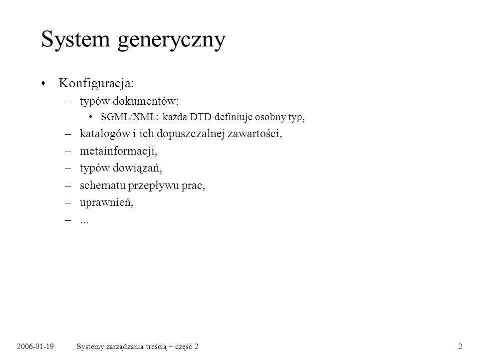 2006-01-19Systemy zarządzania treścią – część 23 System otwarty Możliwość implementacji logiki biznesowej na bazie funkcjonalności systemu: –operacje wyzwalane przed lub po standardowych operacjach, –przedefiniowanie standardowych operacji, –dodawanie nowych funkcjonalności.