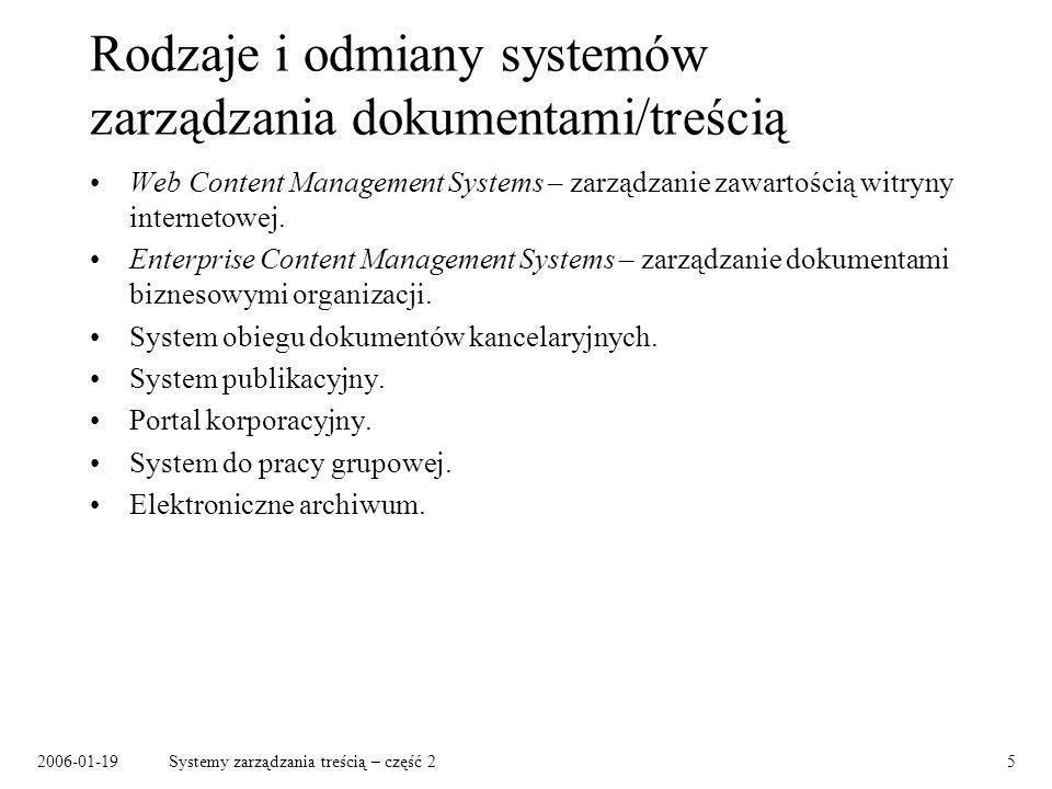 2006-01-19Systemy zarządzania treścią – część 25 Rodzaje i odmiany systemów zarządzania dokumentami/treścią Web Content Management Systems – zarządzanie zawartością witryny internetowej.