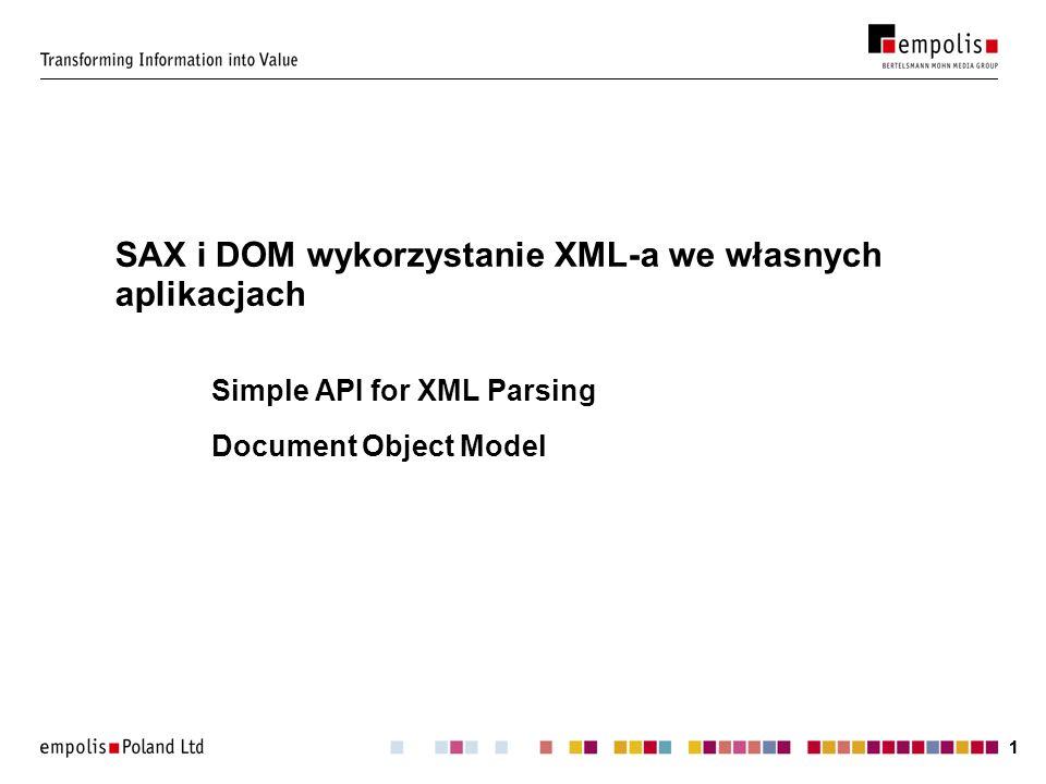 11 SAX i DOM wykorzystanie XML-a we własnych aplikacjach Simple API for XML Parsing Document Object Model