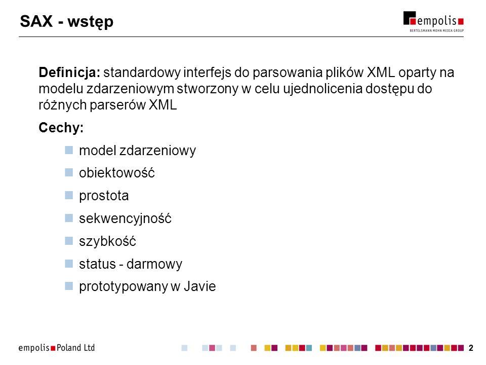 22 SAX - wstęp Definicja: standardowy interfejs do parsowania plików XML oparty na modelu zdarzeniowym stworzony w celu ujednolicenia dostępu do różny