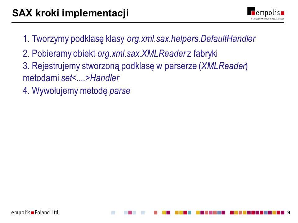99 SAX kroki implementacji 1. Tworzymy podklasę klasy org.xml.sax.helpers.DefaultHandler 3. Rejestrujemy stworzoną podklasę w parserze ( XMLReader ) m