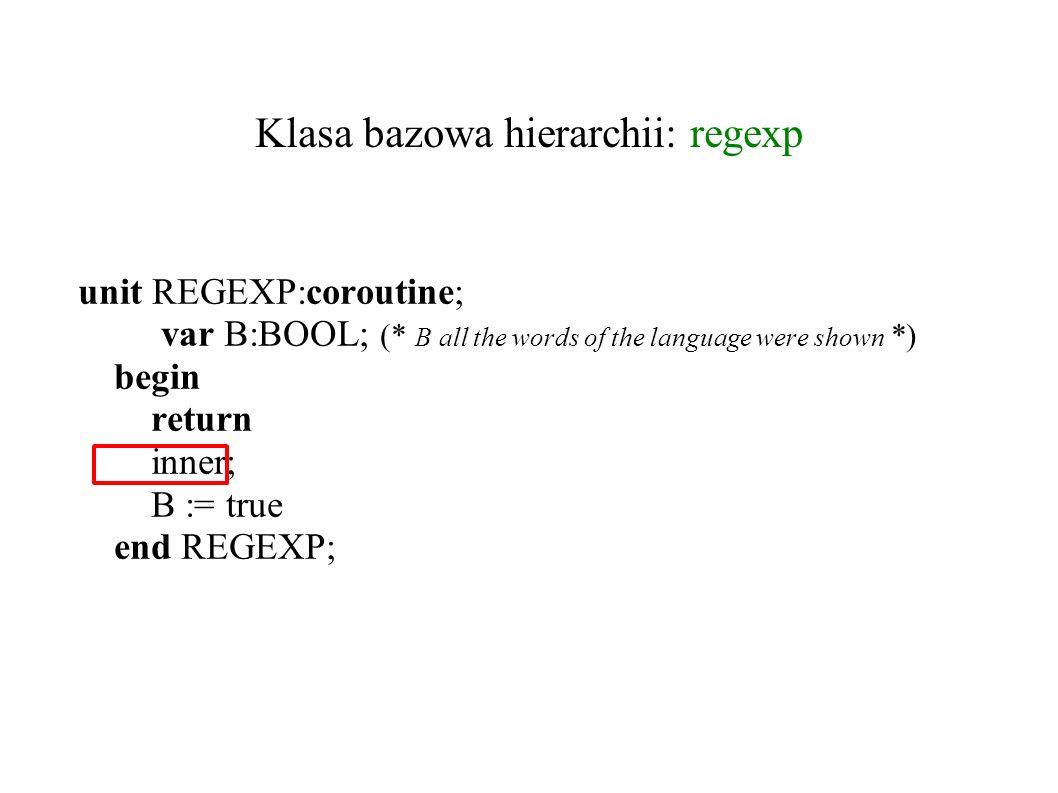 klasa Atom unit ATOM: REGEXP class(C:CHAR); begin do I:=I+1; (* update the position *) Word(I):=C; B:=TRUE; detach od end ATOM;