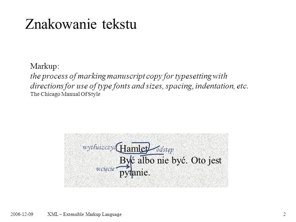 2006-12-09XML – Extensible Markup Language2 Znakowanie tekstu Hamlet Być albo nie być. Oto jest pytanie. wytłuszczyć odstęp wcięcie Markup: the proces