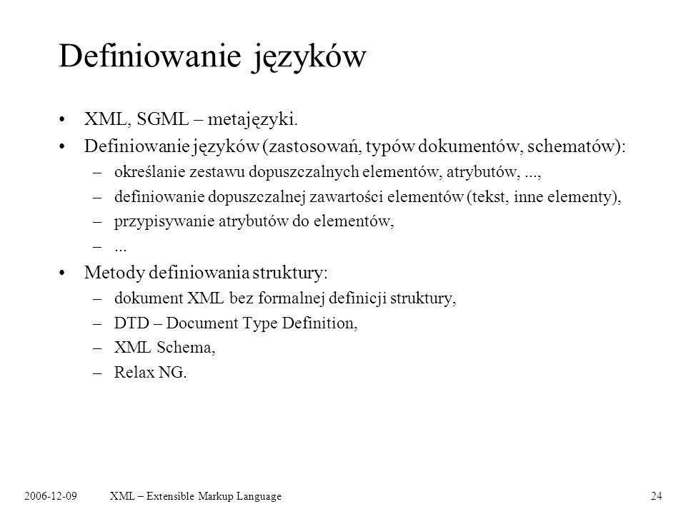 2006-12-09XML – Extensible Markup Language24 Definiowanie języków XML, SGML – metajęzyki. Definiowanie języków (zastosowań, typów dokumentów, schemató