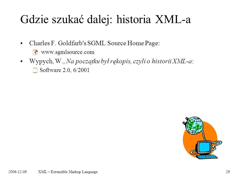 2006-12-09XML – Extensible Markup Language29 Gdzie szukać dalej: historia XML-a Charles F. Goldfarb's SGML Source Home Page: www.sgmlsource.com Wypych