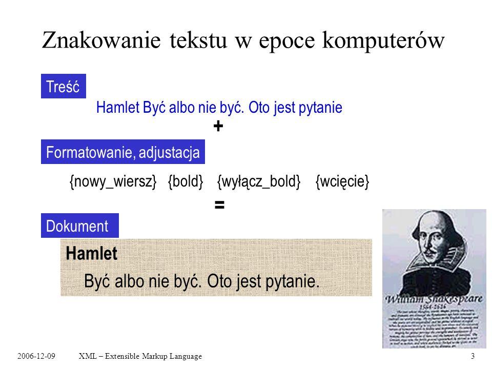 2006-12-09XML – Extensible Markup Language3 Znakowanie tekstu w epoce komputerów Hamlet Być albo nie być. Oto jest pytanie Treść {nowy_wiersz}{bold}{w