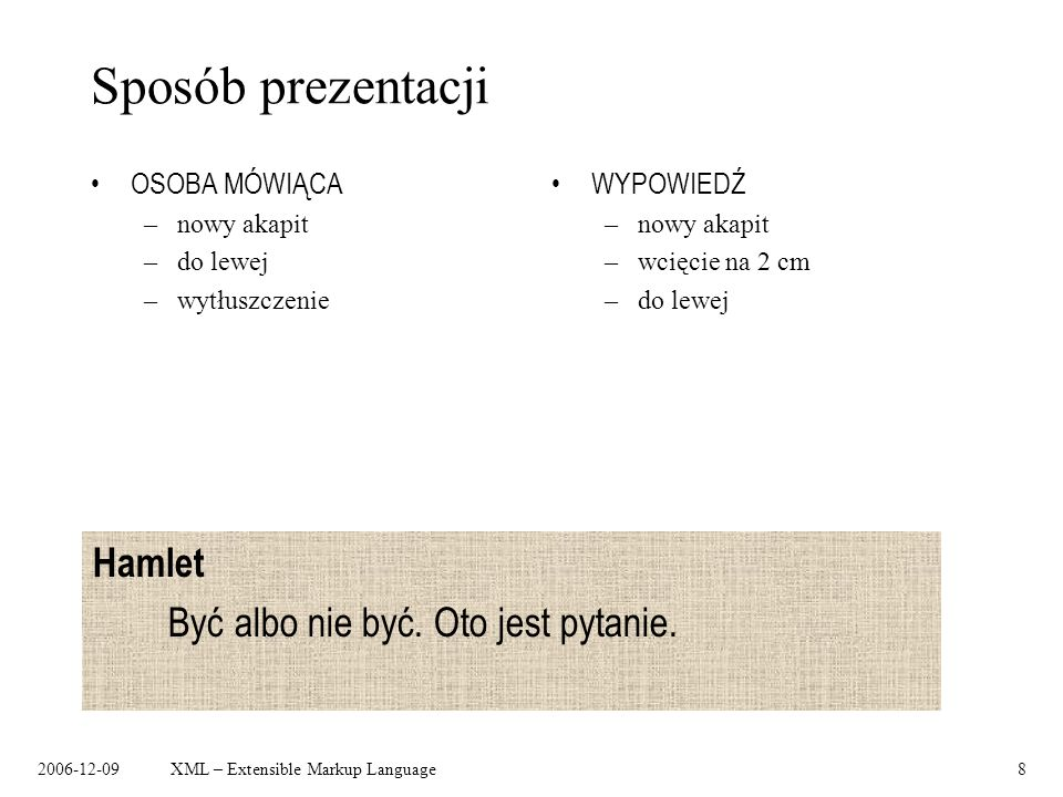 2006-12-09XML – Extensible Markup Language8 Sposób prezentacji OSOBA MÓWIĄCA –nowy akapit –do lewej –wytłuszczenie WYPOWIEDŹ –nowy akapit –wcięcie na