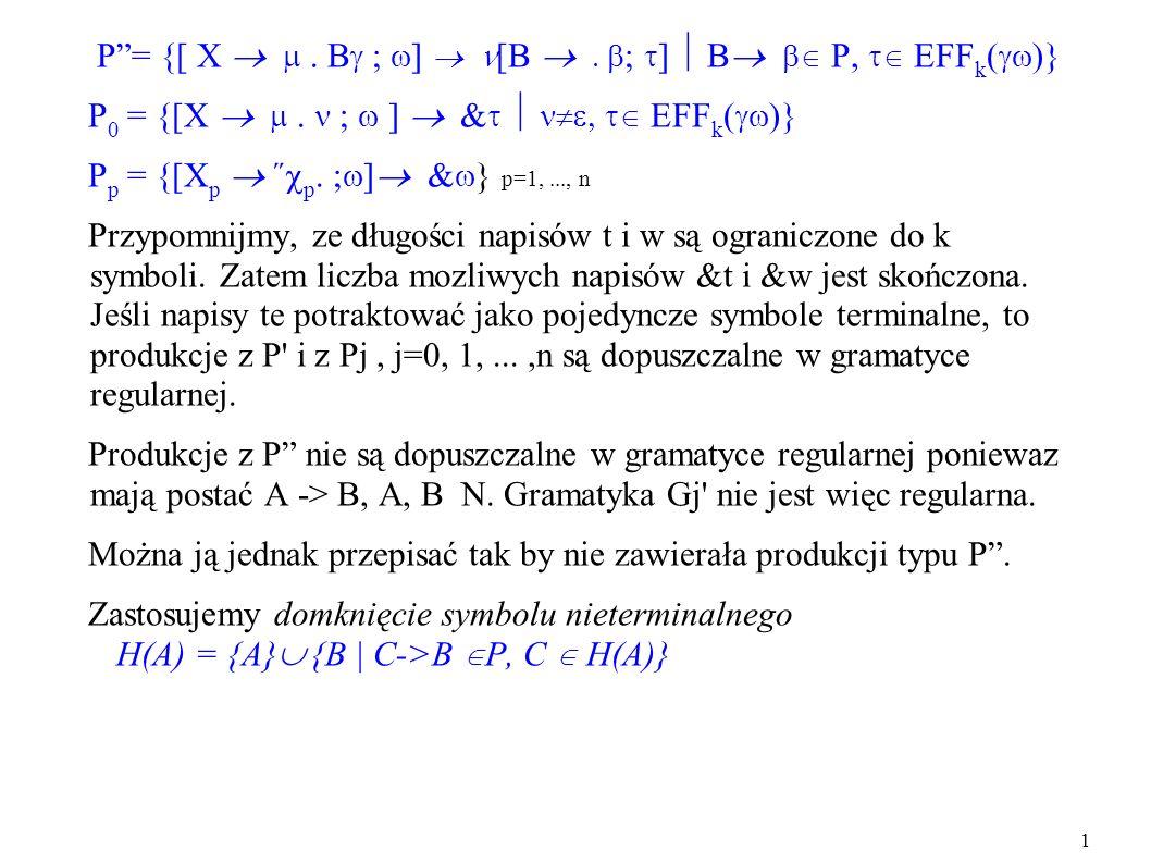P= {[ X ; ] [B ; ] B P, EFF k ( )} P 0 = {[X ; ] & EFF k ( )} P p = {[X p ˝ p. ; ] & } p=1,..., n Przypomnijmy, ze długości napisów t i w są ograniczo