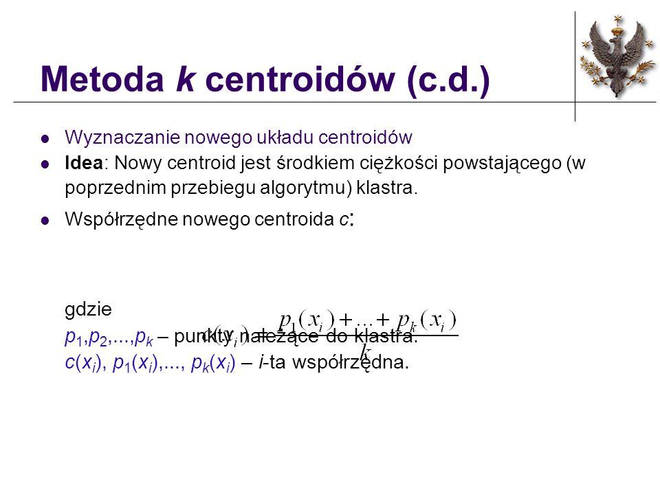 Odległości (c.d.) Odległość potęgowa: distance(x,y) = ( i |x i - y i | p ) 1/r Stopień różności: distance(x,y) = (Number of x i y i )/n