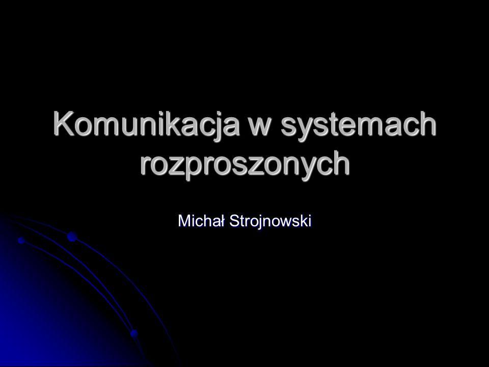 Komunikacja w systemach rozproszonych Michał Strojnowski