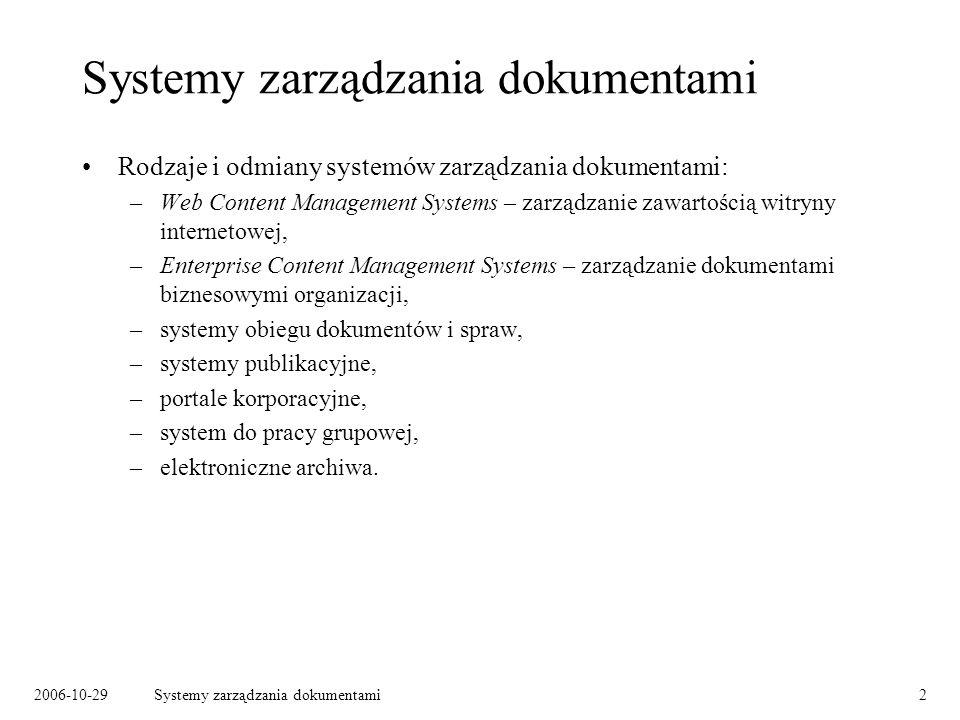 2006-10-29Systemy zarządzania dokumentami3 Dwa podejścia do zarządzania dokumentami Podejście treścio-centryczne – zarządzanie treścią: –wszystkie zasoby dostępne dla (uprawnionych) użytkowników, –użytkownik decyduje, z których zasobów w danej chwili korzysta, –typowy sposób dostępu: przeglądanie katalogów, wyszukiwanie.