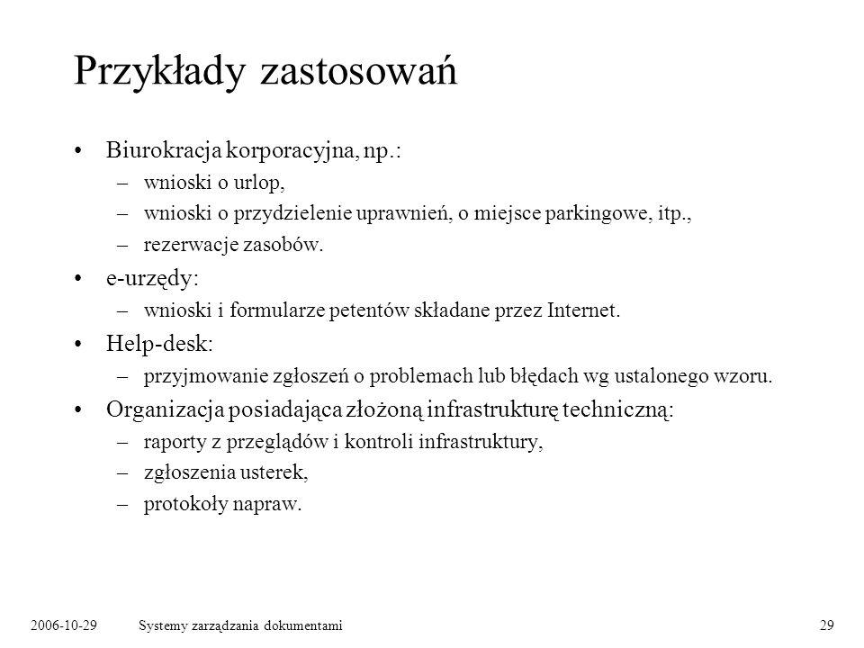 2006-10-29Systemy zarządzania dokumentami29 Przykłady zastosowań Biurokracja korporacyjna, np.: –wnioski o urlop, –wnioski o przydzielenie uprawnień,