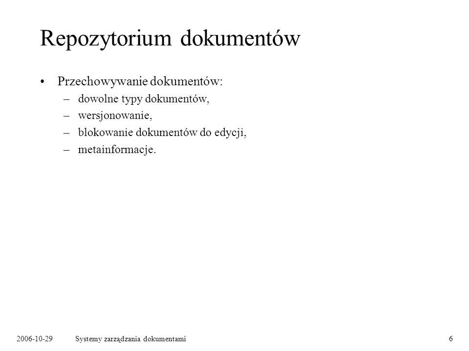 2006-10-29Systemy zarządzania dokumentami6 Repozytorium dokumentów Przechowywanie dokumentów: –dowolne typy dokumentów, –wersjonowanie, –blokowanie do