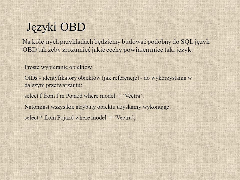 Języki OBD Na kolejnych przykładach będziemy budować podobny do SQL język OBD tak żeby zrozumieć jakie cechy powinien mieć taki język. Proste wybieran