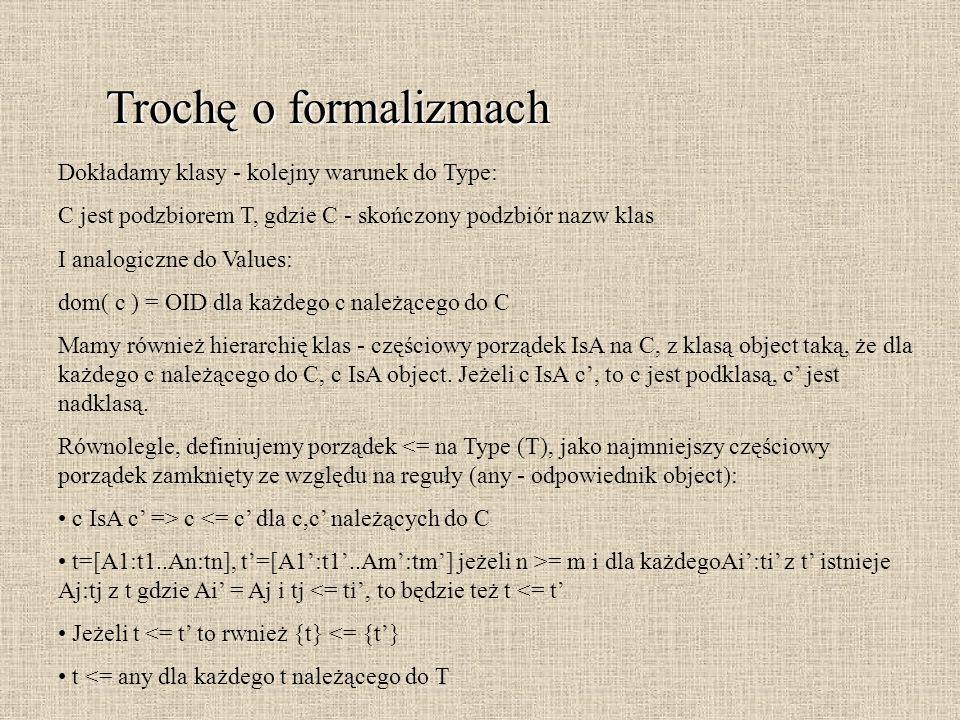 Trochę o formalizmach Dokładamy klasy - kolejny warunek do Type: C jest podzbiorem T, gdzie C - skończony podzbiór nazw klas I analogiczne do Values: