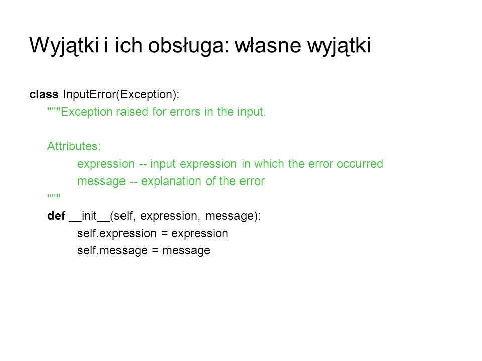 Wyjątki i ich obsługa: własne wyjątki class InputError(Exception):