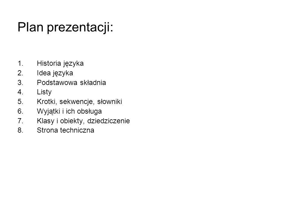 Plan prezentacji: 1.Historia języka 2.Idea języka 3.Podstawowa składnia 4.Listy 5.Krotki, sekwencje, słowniki 6.Wyjątki i ich obsługa 7.Klasy i obiekt