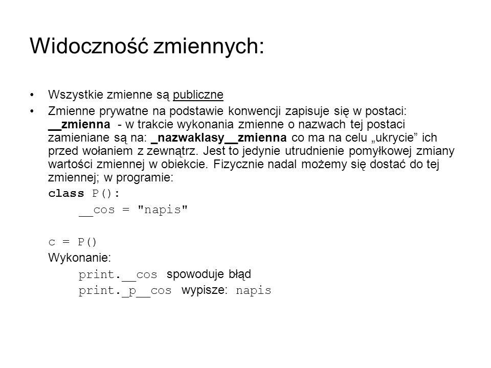 Widoczność zmiennych: Wszystkie zmienne są publiczne Zmienne prywatne na podstawie konwencji zapisuje się w postaci: __zmienna - w trakcie wykonania z