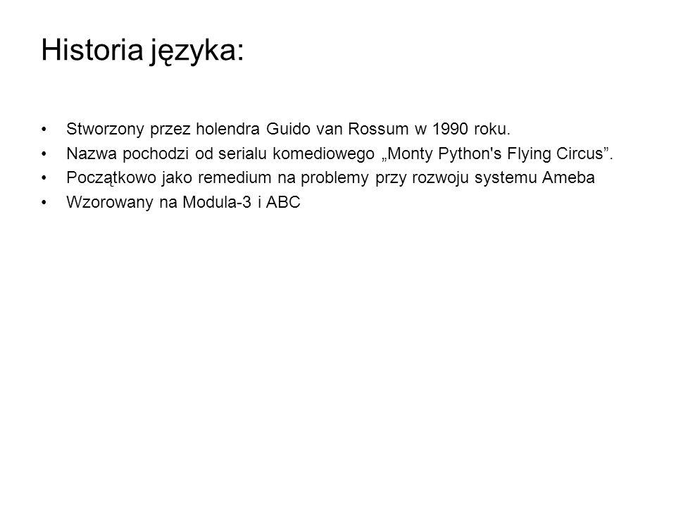 Historia języka: Stworzony przez holendra Guido van Rossum w 1990 roku. Nazwa pochodzi od serialu komediowego Monty Python's Flying Circus. Początkowo