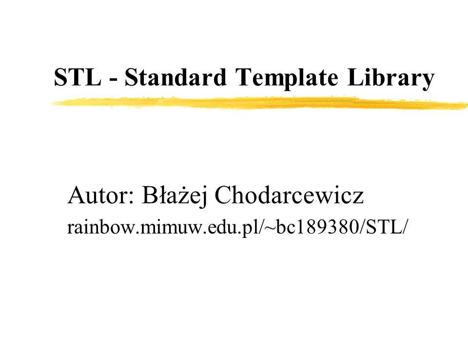 STL - Standard Template Library Autor: Błażej Chodarcewicz rainbow.mimuw.edu.pl/~bc189380/STL/