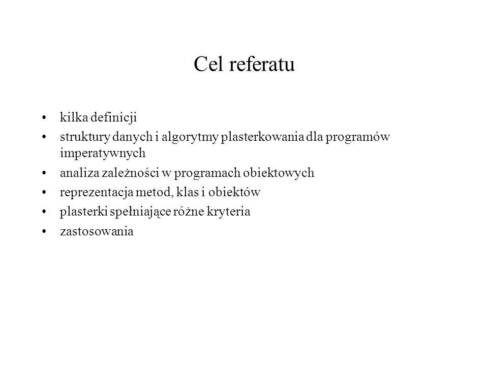 Cel referatu kilka definicji struktury danych i algorytmy plasterkowania dla programów imperatywnych analiza zależności w programach obiektowych repre