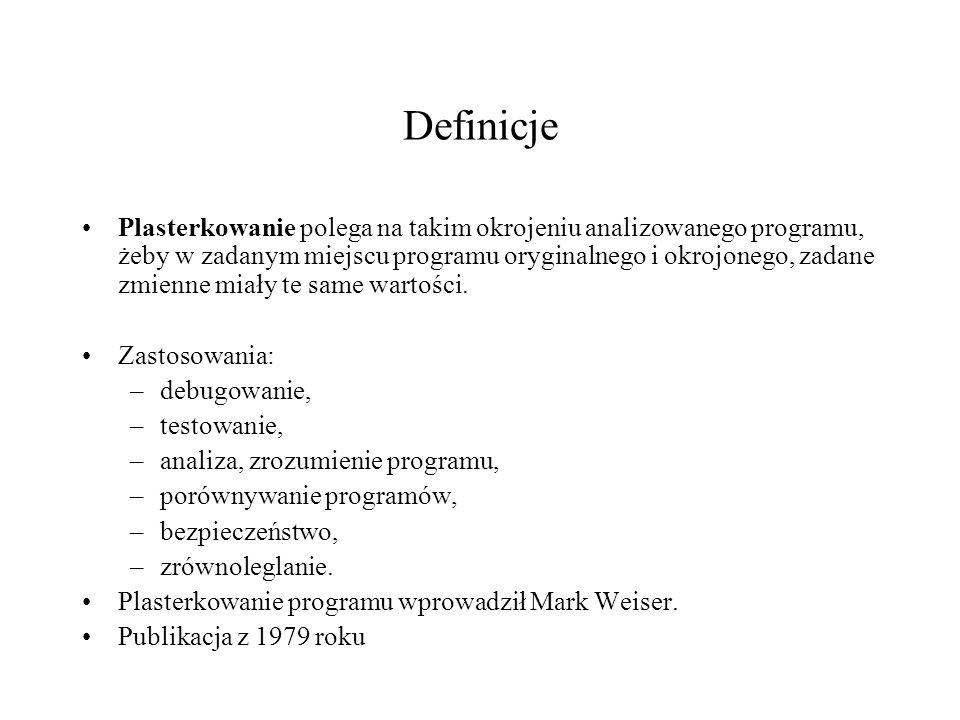 Definicje Plasterkowanie polega na takim okrojeniu analizowanego programu, żeby w zadanym miejscu programu oryginalnego i okrojonego, zadane zmienne m