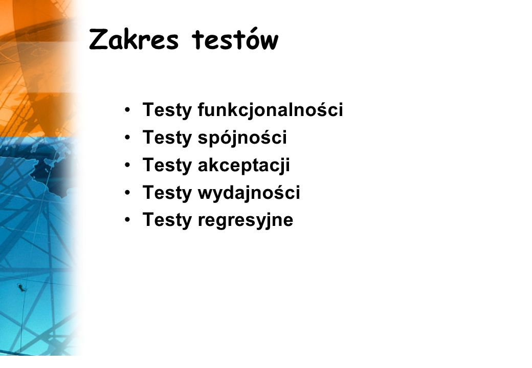 Zakres testów Testy funkcjonalności Testy spójności Testy akceptacji Testy wydajności Testy regresyjne