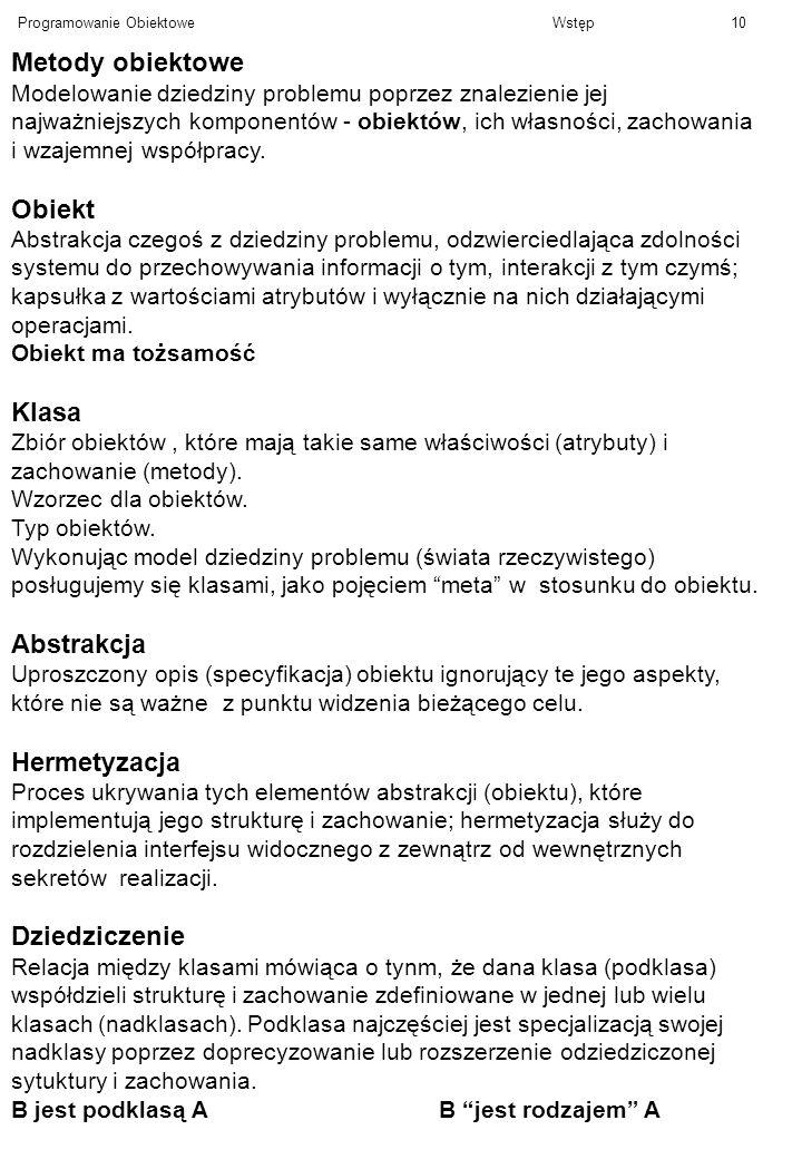 Programowanie ObiektoweWstęp10 Metody obiektowe Modelowanie dziedziny problemu poprzez znalezienie jej najważniejszych komponentów - obiektów, ich wła