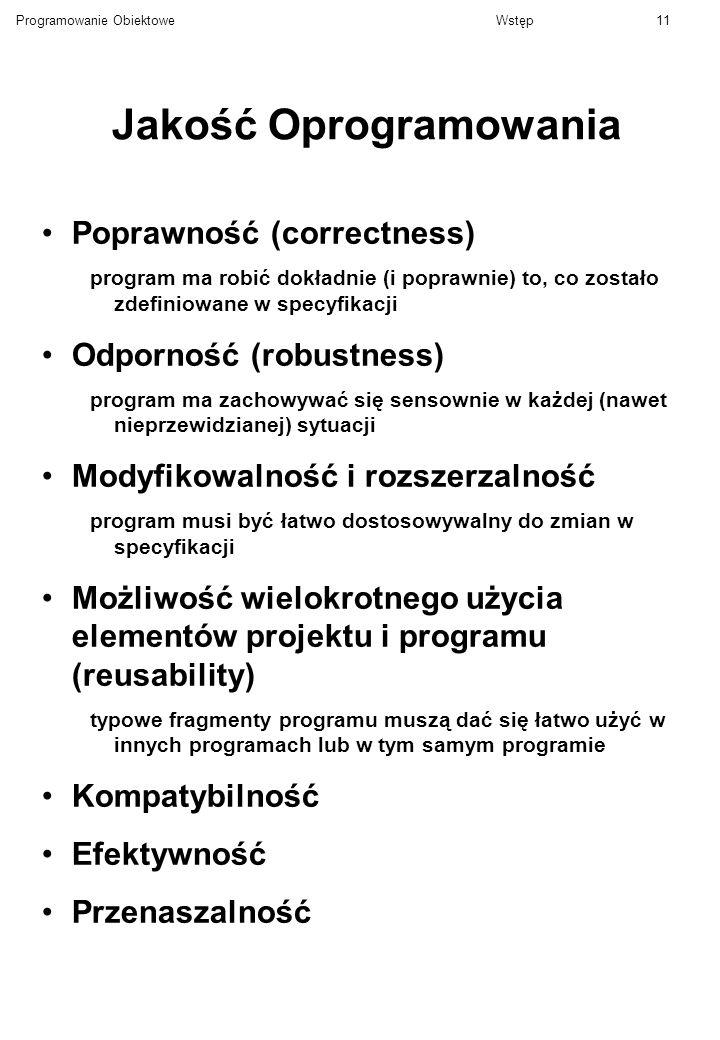 Programowanie ObiektoweWstęp11 Jakość Oprogramowania Poprawność (correctness) program ma robić dokładnie (i poprawnie) to, co zostało zdefiniowane w s