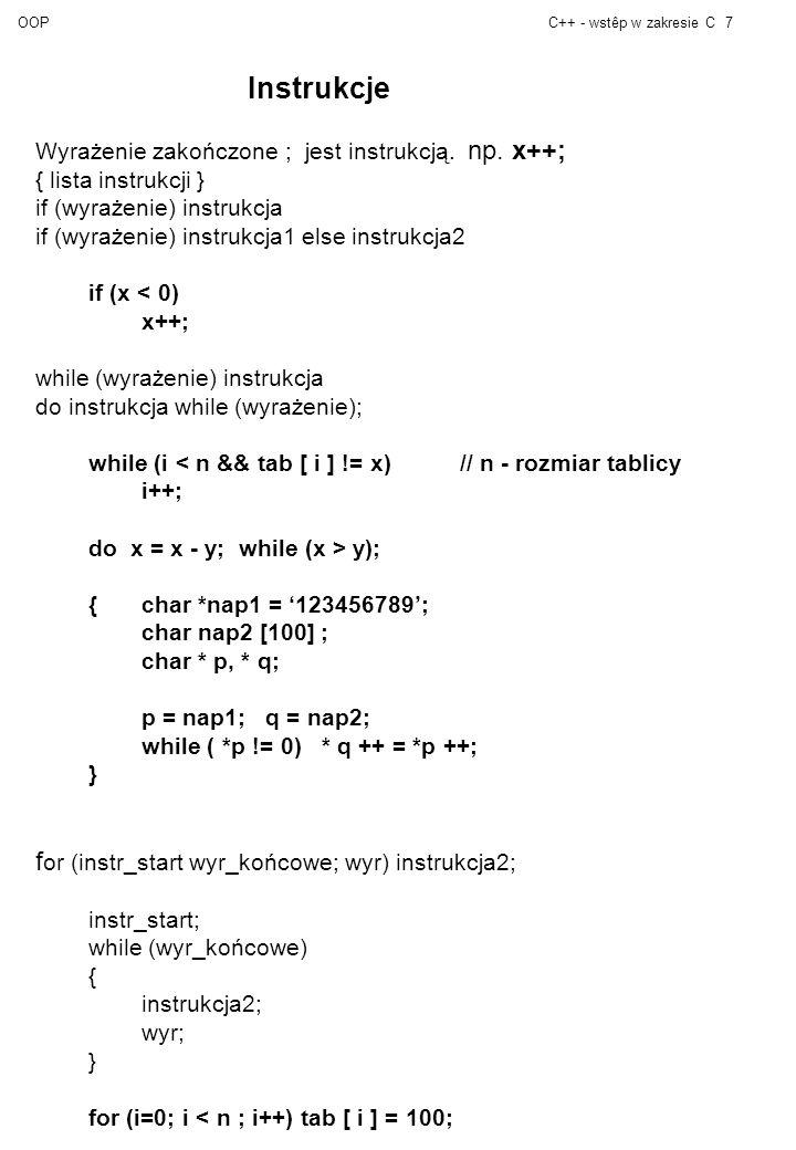 OOPC++ - wstêp w zakresie C7 Instrukcje Wyrażenie zakończone ; jest instrukcją.