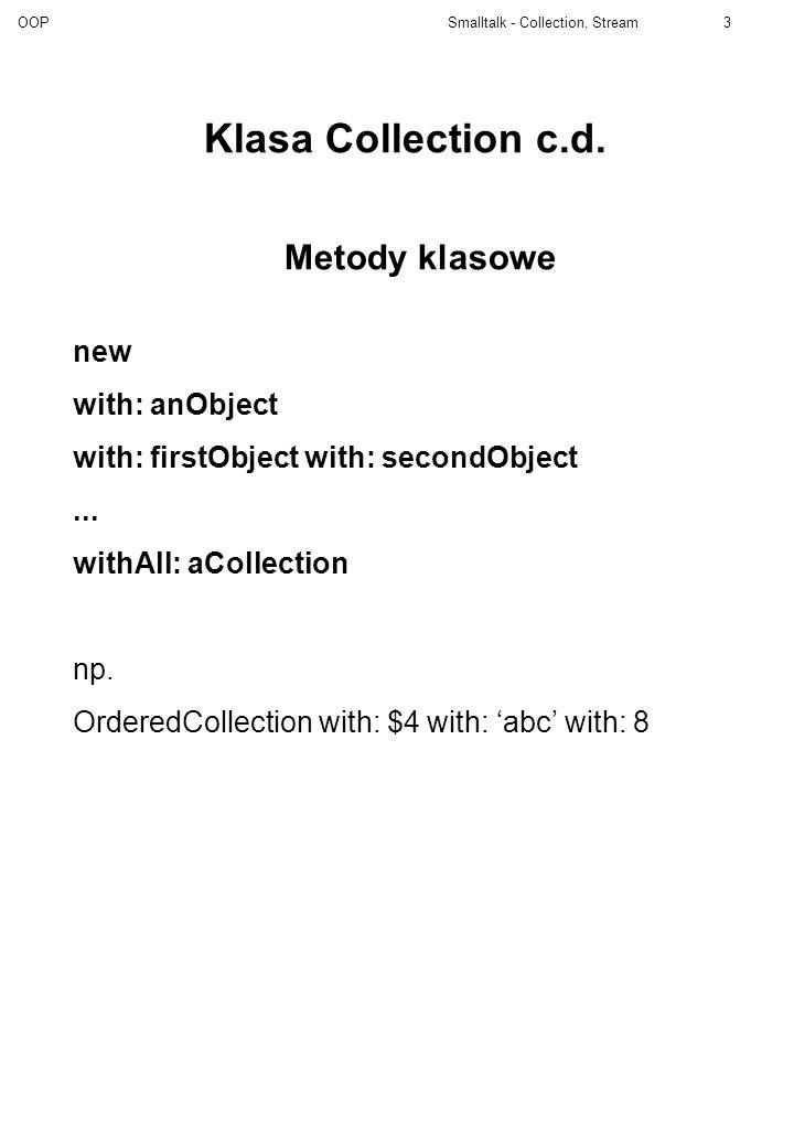 OOP Smalltalk - Collection, Stream24 Strumienie plikowe Klasy związane z plikami: File Tworzenie nowego obiektu klasy FileStream: on: aFile read: aString readWrite: aString write: aString write: fileId mode: mode check: check type: fileType (p.