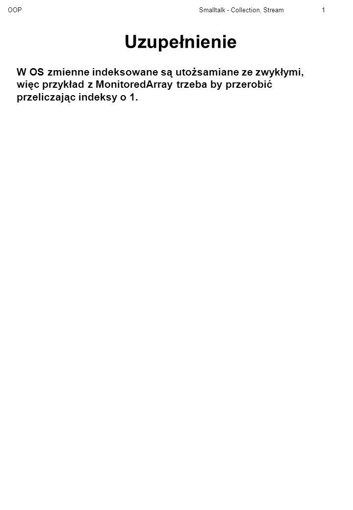 OOP Smalltalk - Collection, Stream12 Object sublass: #Graf instanceVariableNames: węzły classVariableNames: poolDictionaries: Metody klasowe new ^super new initialize Metody indywidualne initialize węzły := Dictionary new dodaj: et Dodajemy do grafu węzeł o etykiecie et i przekazujemy jako wynik.