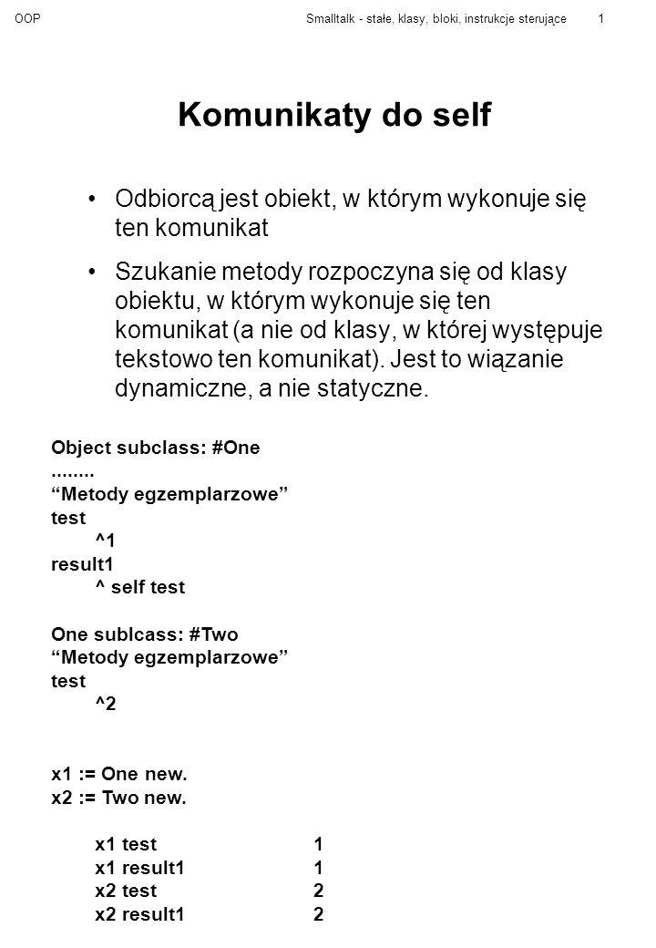 OOPSmalltalk - stałe, klasy, bloki, instrukcje sterujące12 Klasa Object Najważniejsze metody: =porównanie obiektów.