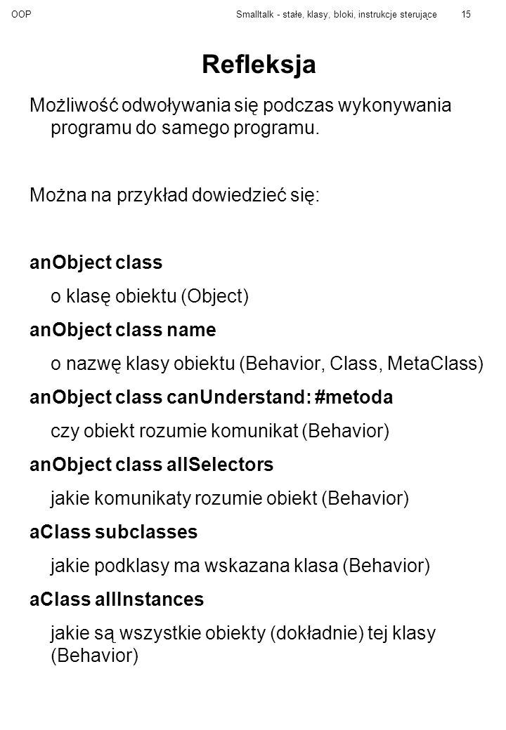OOPSmalltalk - stałe, klasy, bloki, instrukcje sterujące15 Refleksja Możliwość odwoływania się podczas wykonywania programu do samego programu.