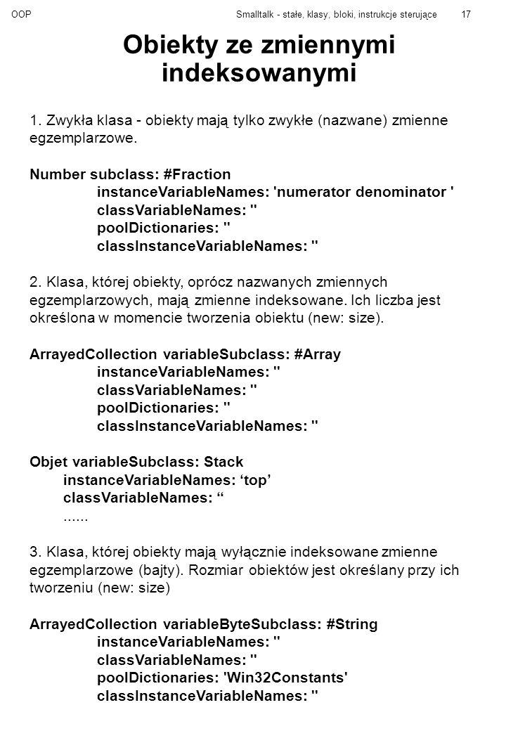 OOPSmalltalk - stałe, klasy, bloki, instrukcje sterujące17 Obiekty ze zmiennymi indeksowanymi 1.