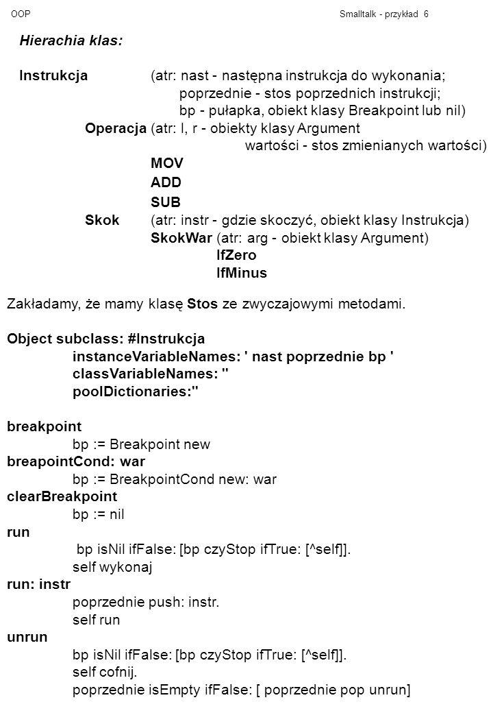 OOPSmalltalk - przykład 6 Hierachia klas: Instrukcja(atr: nast - następna instrukcja do wykonania; poprzednie - stos poprzednich instrukcji; bp - puła
