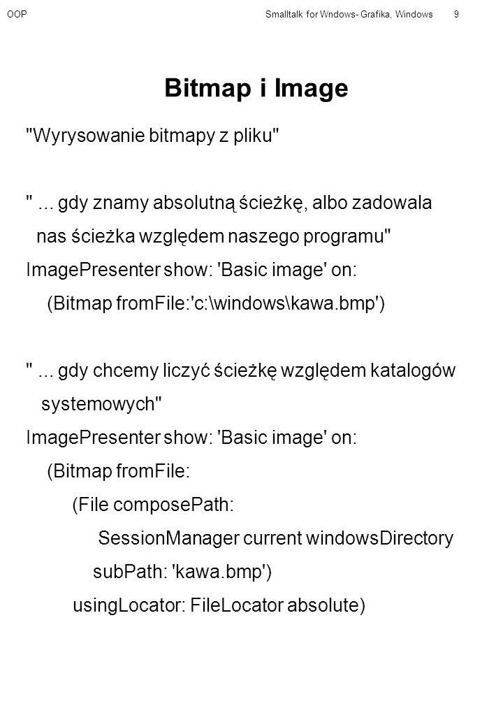OOPSmalltalk for Wndows- Grafika, Windows9 Bitmap i Image Wyrysowanie bitmapy z pliku ...