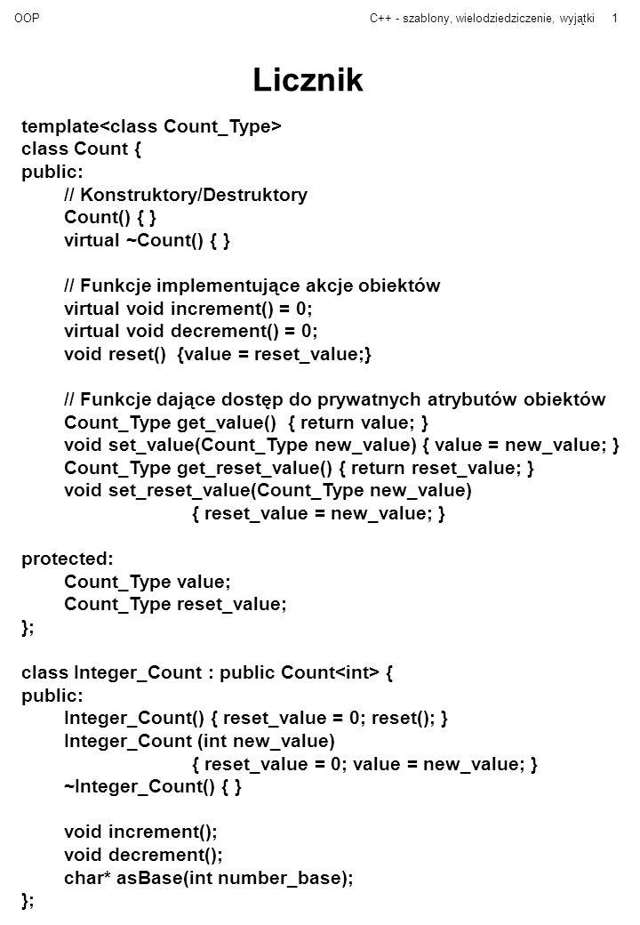 OOPC++ - szablony, wielodziedziczenie, wyjątki2 Szablony (wzorce) Przykład 1: Szablon klasy - klasa implementująca wektory dowolnego typu.