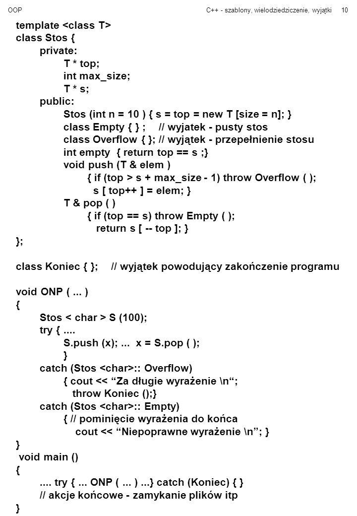 OOPC++ - szablony, wielodziedziczenie, wyjątki10 template class Stos { private: T * top; int max_size; T * s; public: Stos (int n = 10 ) { s = top = n
