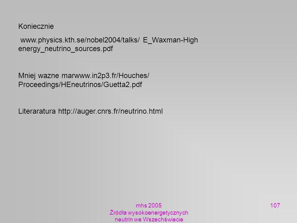 mhs 2005 Żródła wysokoenergetycznych neutrin we Wszechświecie 107 Koniecznie www.physics.kth.se/nobel2004/talks/ E_Waxman-High energy_neutrino_sources
