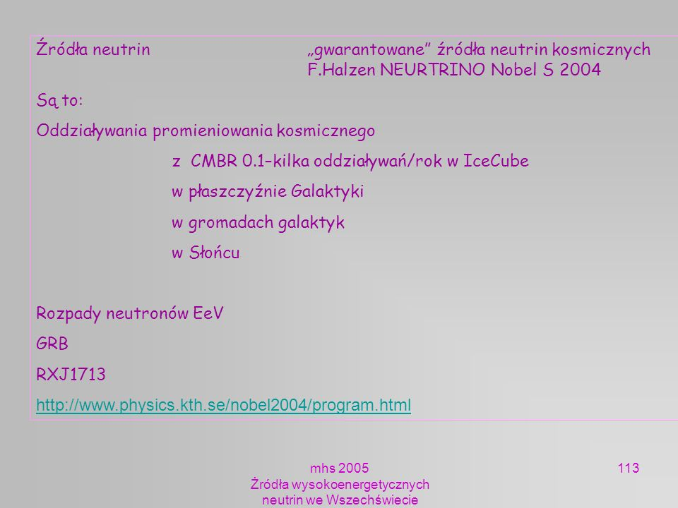 mhs 2005 Żródła wysokoenergetycznych neutrin we Wszechświecie 113 Źródła neutrin gwarantowane źródła neutrin kosmicznych F.Halzen NEURTRINO Nobel S 20