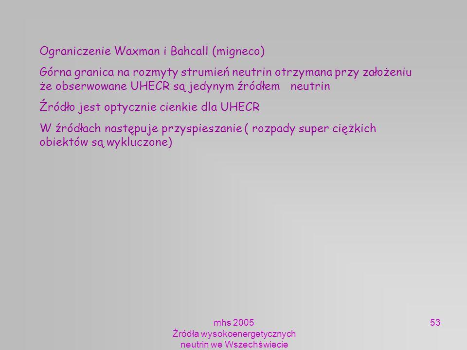 mhs 2005 Żródła wysokoenergetycznych neutrin we Wszechświecie 53 Ograniczenie Waxman i Bahcall (migneco) Górna granica na rozmyty strumień neutrin otr