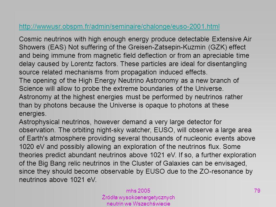 mhs 2005 Żródła wysokoenergetycznych neutrin we Wszechświecie 79 http://wwwusr.obspm.fr/admin/seminaire/chalonge/euso-2001.html Cosmic neutrinos with