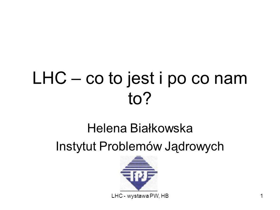 LHC - wystawa PW, HB1 LHC – co to jest i po co nam to.