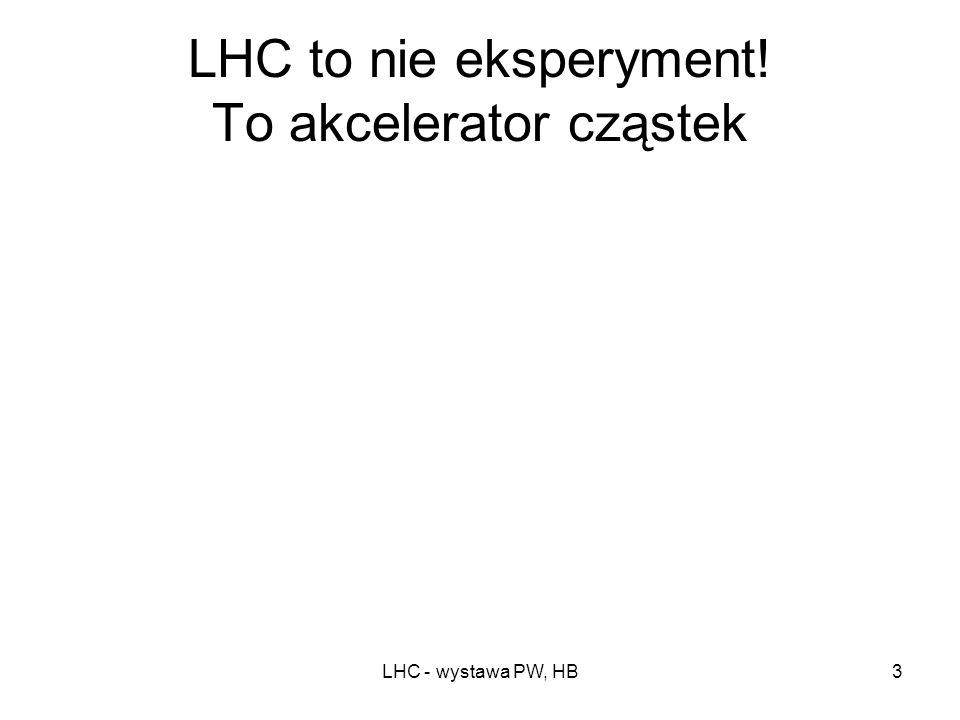 LHC - wystawa PW, HB3 LHC to nie eksperyment! To akcelerator cząstek