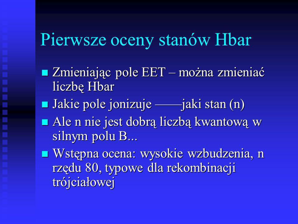 Pierwsze oceny stanów Hbar Zmieniając pole EET – można zmieniać liczbę Hbar Zmieniając pole EET – można zmieniać liczbę Hbar Jakie pole jonizuje jaki