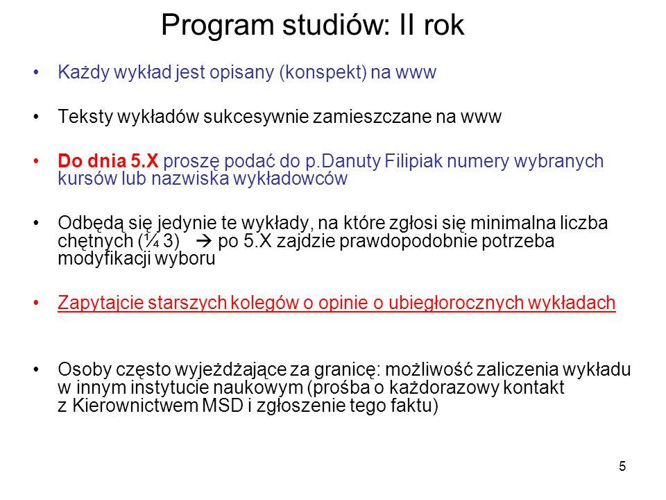 5 Program studiów: II rok Każdy wykład jest opisany (konspekt) na www Teksty wykładów sukcesywnie zamieszczane na www Do dnia 5.X proszę podać do p.Da