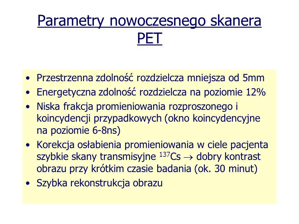 Parametry nowoczesnego skanera PET Przestrzenna zdolność rozdzielcza mniejsza od 5mm Energetyczna zdolność rozdzielcza na poziomie 12% Niska frakcja p