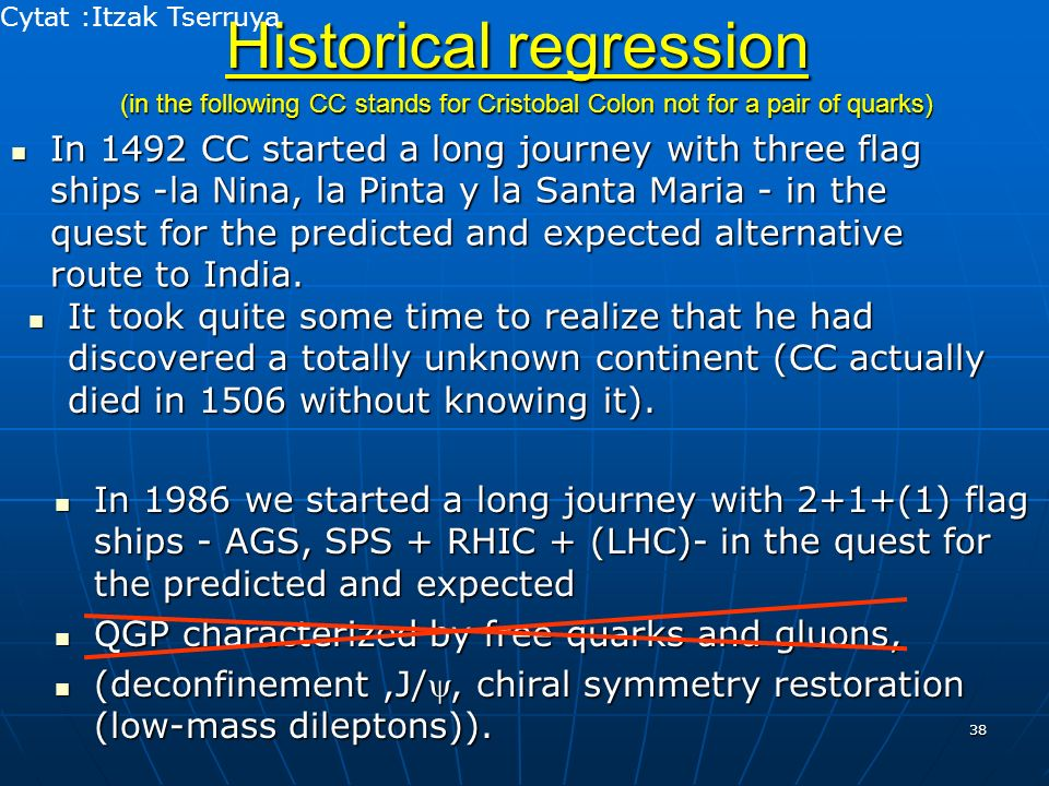 38 Historical regression In 1492 CC started a long journey with three flag ships -la Nina, la Pinta y la Santa Maria - in the quest for the predicted